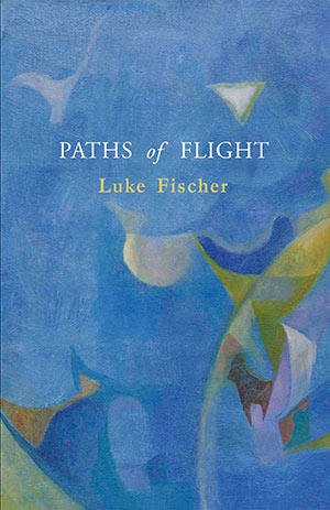 Luke Fischer Paths of Flight Australian Poetry Black Pepper Publishing